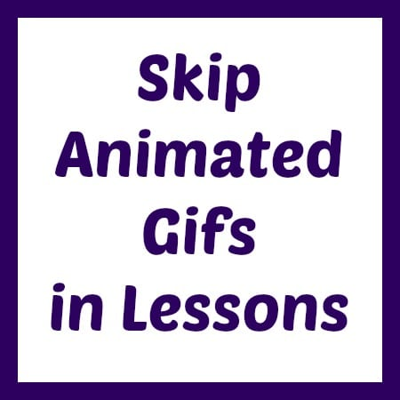 Do Not Place Animated Gifs in Text Instructions