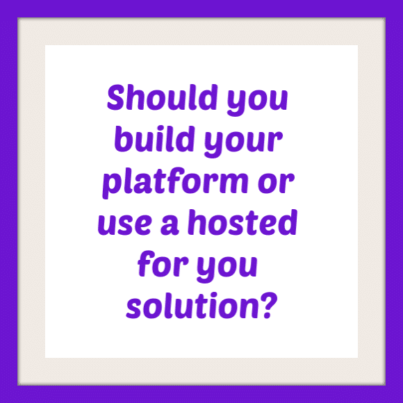 Should You Build Your Own Learning Platform or Use a Done For You Solution?